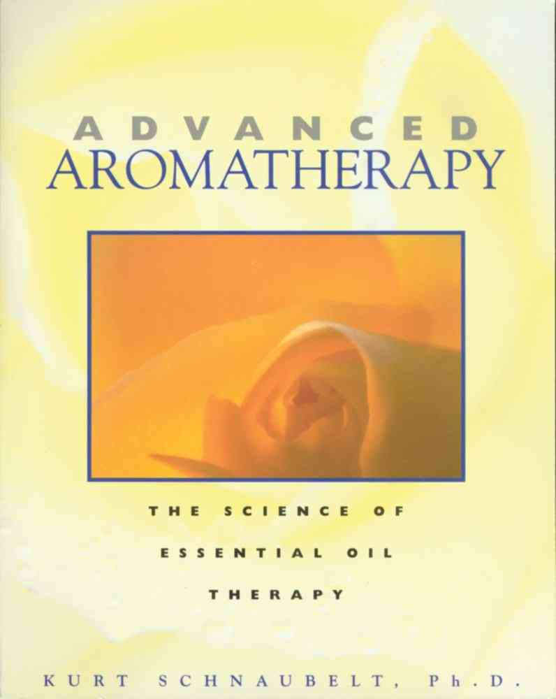 Advanced Aromatherapy By Schnaubelt, Kurt